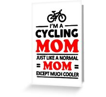 I'm A Cycling Mom - T Shirts, Stickers and Other Gifts Greeting Card