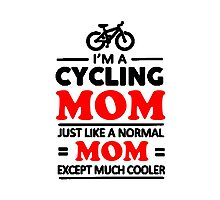 I'm A Cycling Mom - T Shirts, Stickers and Other Gifts Photographic Print
