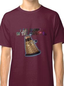 I am alone in the Universe  Classic T-Shirt