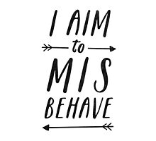 Aim To Misbehave by meandthemoon