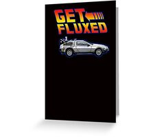 Get fluxed - back to the future parody Greeting Card