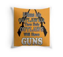 If Guns Are Outlawed Throw Pillow
