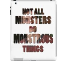 Not All Monsters Do Monstrous Things [Isaac Lahey] iPad Case/Skin
