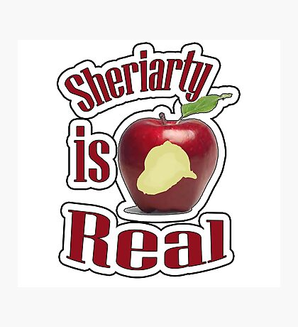 Sheriarty IS real Photographic Print