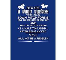 Beware I ride Horses Photographic Print