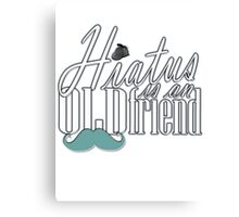 Hiatus Is An Old Friend Short Design Canvas Print