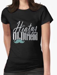Hiatus Is An Old Friend Short Design Womens Fitted T-Shirt
