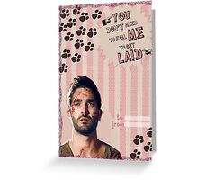 My Teenwolfed Valentine [You Don't Need to Heal me to Get Laid] Greeting Card