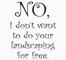 No, I dont want to do your landscaping for free by stuwdamdorp