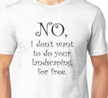 No, I dont want to do your landscaping for free Unisex T-Shirt