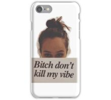 Bitch Don't Kill My Vibe iPhone Case/Skin