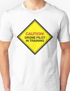 Hilarious 'Caution! Drone Pilot in Training' Funny Road Sign T-Shirt and Gifts T-Shirt