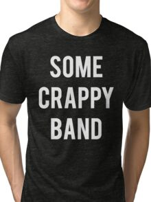 Some Crappy Band Funny Concert Music Tri-blend T-Shirt