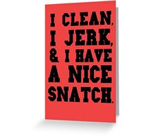 I clean, I jerk and I have a nice snatch Greeting Card