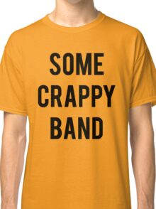 Some Crappy Band Funny Concert Music Classic T-Shirt