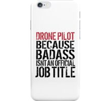 Funny 'Drone Pilot because Badass Isn't an Official Job Title' Tshirt, Accessories and Gifts iPhone Case/Skin