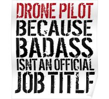 Funny 'Drone Pilot because Badass Isn't an Official Job Title' Tshirt, Accessories and Gifts Poster