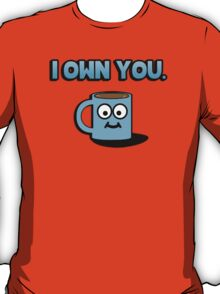 I own you - coffee cup T-Shirt