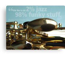 2% Jazz -  98% Funky Canvas Print