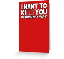 I want to KI (kiss kill) you. Options may vary. Greeting Card