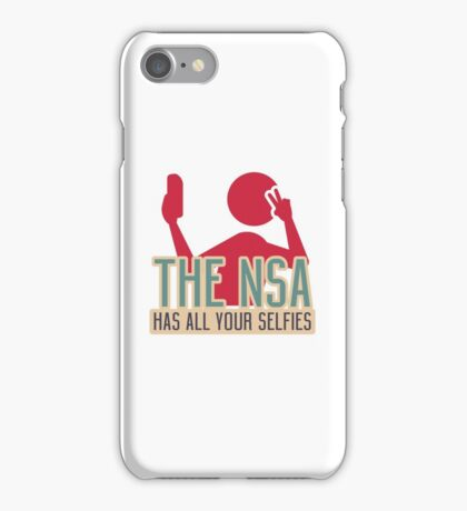 The NSA Has All Your Selfies iPhone Case/Skin