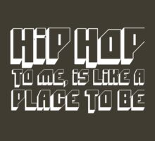 HIP HOP TO ME, IS LIKE A PLACE TO BE by forgottentongue
