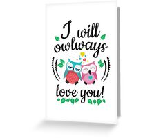 I will owlways love you owls Greeting Card