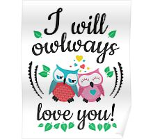 I will owlways love you owls Poster