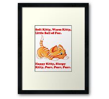 Soft Kitty, Warm Kitty, Little Ball of Fur - T Shirts, Stickers and Other Gifts Framed Print