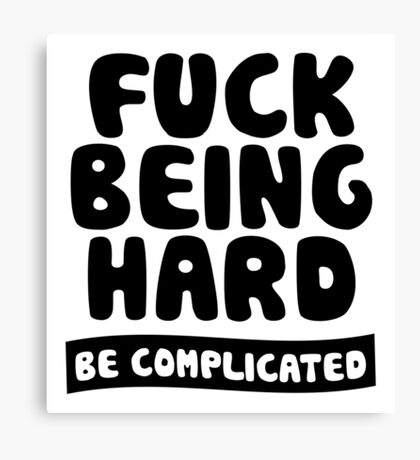 Fuck Being Hard Be Complicated Canvas Print