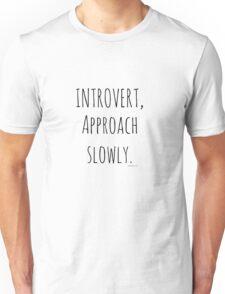 Introvert, Approach Slowly. Unisex T-Shirt