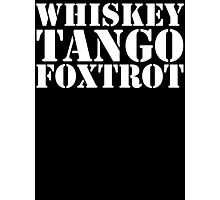 Whiskey Tango Foxtrot WTF Military Phonetic Alphabet T Shirt Photographic Print
