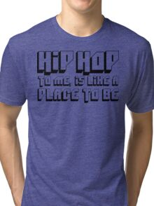 HIP HOP TO ME, IS LIKE A PLACE TO BE Tri-blend T-Shirt