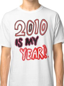 2010 is My Year Classic T-Shirt