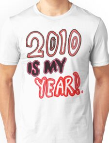 2010 is My Year Unisex T-Shirt