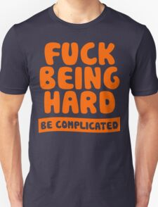 Fuck Being Hard Be Complicated T-Shirt