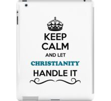 Keep Calm and Let CHRISTIANITY Handle it iPad Case/Skin