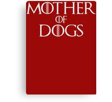 Mother of Dogs Parody T Shirt Canvas Print