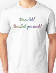 do whatever you want! Unisex T-Shirt