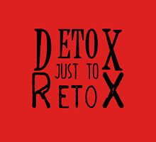 Detox just to Retox Unisex T-Shirt
