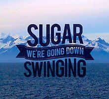 Sugar, We're Going Down Design by scottellis1
