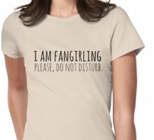 i am fangirling, please do not disturb Womens Fitted T-Shirt