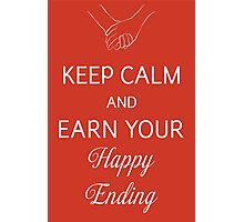 Keep Calm And Earn Your Happy Ending Photographic Print