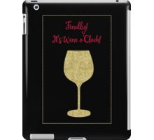 Finally! It's Wine O'Clock! Humorous Modern poster iPad Case/Skin