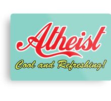 "Atheist ""Cool and Refreshing!"" (On any color) Metal Print"