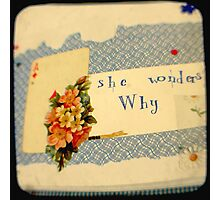 she wonders why? Photographic Print