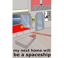 my next home will be a spaceship Photographic Print