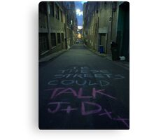 If these streets could talk (1) J+Dxxx Canvas Print
