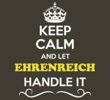 Keep Calm and Let EHRENREICH Handle it by yourname