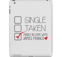 SINGLE TAKEN madly in love with James Franco iPad Case/Skin